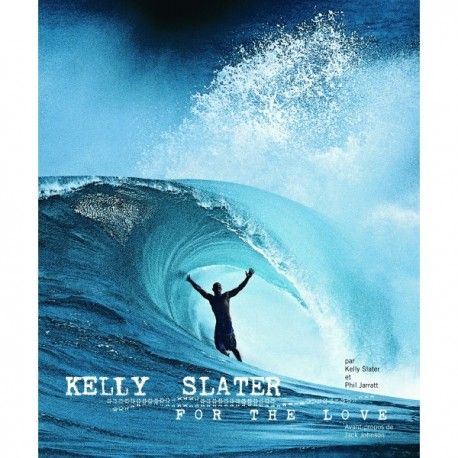 KELLY SLATER  - FOR THE LOVE