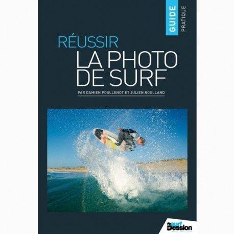 Guide pratique Réussir la photo de surf