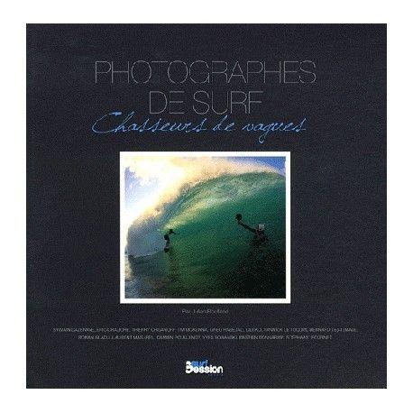 PHOTOGRAPHES DE SURF - Chasseurs de vagues